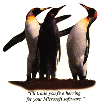 "(One penguin, to another) ""I'll trade you five herring for your Microsoft software."""